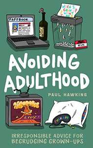 Avoiding Adulthood: Irresponsible Advice for Begrudging Grown-Ups - kindle book free @ Amazon