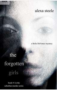 The Forgotten Girls, Alexa Steele (Book #1 in The Suburban Murder Series)- free Kindle book from Amazon