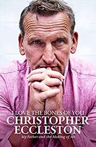I Love the Bones of You: My Father And The Making Of Me by Christopher Eccleston 99p on Kindle @ Amazon