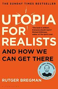 Utopia for Realists: And How We Can Get There by Rutger Bregman [Kindle@Amazon] at Amazon £1.29