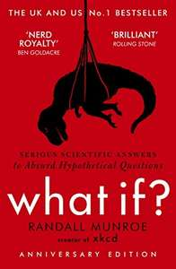 What If?: Serious Scientific Answers to Absurd Hypothetical Questions kindle edition 99p @ Amazon