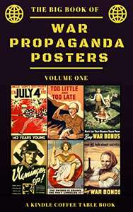 The Big Book of War Propaganda Posters: Volume One: A Kindle Coffee Table Book FREE at Amazon Kindle Edition