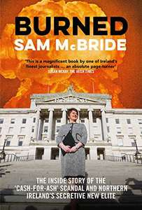 Burned: The Inside Story of the 'Cash-for-Ash' Scandal and Northern Ireland's Secretive New Elite Kindle Edition 99p at Amazon