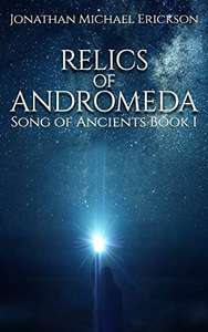 Relics of Andromeda (Song of Ancients Book 1) by Jonathan Michael Erickson Kindle Edition - Free