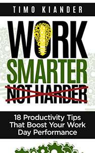Work Smarter Not Harder: 18 Productivity Tips That Boost Your Work Day Performance - FREE @ Amazon Kindle Store