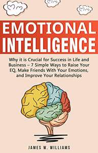 Emotional Intelligence: Why it is Crucial for Success in Life and Business - Kindle Edition now Free @ Amazon