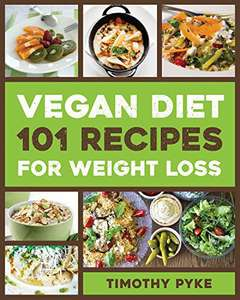 Vegan Diet: 101 Recipes For Weight Loss by Timothy Pyke - Free Kindle Book at Amazon