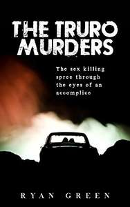 True Crime Non Fiction - The Truro Murders: The Sex Killing Spree Through the Eyes of an Accomplice Kindle Edition - Free @ Amazon