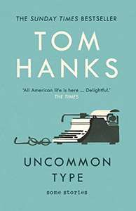 Tom Hanks - Uncommon Type: Some Stories Kindle Edition now 99p at Amazon