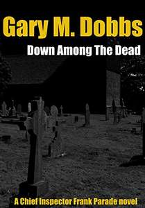 UK Wartime Crime Thriller - Down Among the Dead: A Chief Inspector Frank Parade wartime mystery. Kindle Edition - Free @ Amazon
