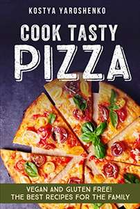 COOK TASTY PIZZA: New Vegan And Gluten-Free! Kindle Edition - Free @ Amazon