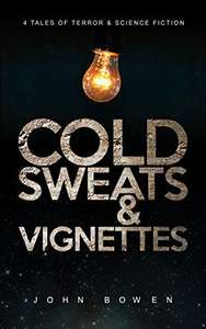 Cold Sweats and Vignettes: A short collection of short stories by John Bowen - Free Kindle Book at Amazon