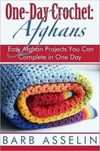 One-Day Crochet: Afghans: Easy Afghan Projects You Can Complete in One Day (One-Day Easy Crochet Book 1) freebie kindle book