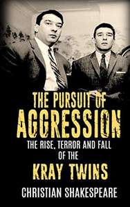 The Pursuit of Aggression - The Rise, Terror and Fall of the Kray Twins Kindle Edition - Free @ Amazon
