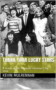 The Original Pop Music TV Show - Thank Your Lucky Stars: A History of ABC Weekend Television's Pop Show Kindle Edition - Free @ Amazon