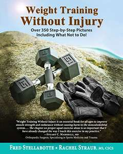 Weight Training Without Injury: Over 350 Step-by-Step Pictures Including What Not to Do! - Kindle Edition now Free @ Amazon