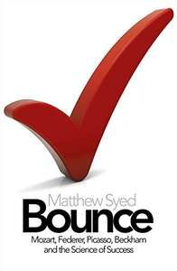 Bounce: The Myth of Talent and the Power of Practice by Matthew Syed (Kindle Edition) - 99p @ Amazon