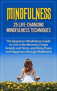 Mindfulness: 25 Life-Changing Mindfulness Techniques - The Beginners Mindfulness Guide Kindle edition - Free @ Amazon