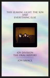 This searing light, the sun and everything else: Joy Division: The Oral History by Jon Savage (Hardcover) - £10 @ Amazon Incl. FREE DELIVERY