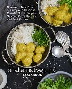 An Alternative Curry Cookbook: Discover Delicious Oriental Curry Recipes (2nd Edition) Kindle Edition - Free @ Amazon