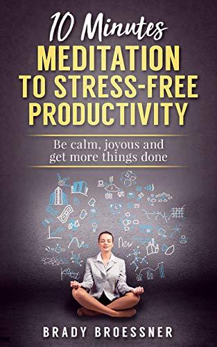 10 Minutes Meditation to Stress-Free Productivity Kindle Edition - Free @ Amazon