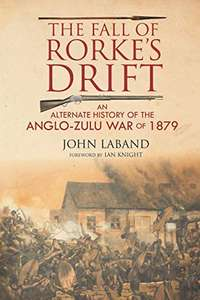 Historical Non Fiction - The Fall of Rorke's Drift: An Alternate History of the Anglo-Zulu War of 1879 Kindle Edition - Free @ Amazon