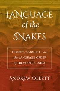 Language of the Snakes: Prakrit, Sanskrit, and the Language Order of Premodern India Kindle edition - Free @ Amazon