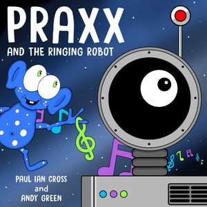 Praxx and the Ringing Robot: A hilarious sci-fi picture book for children Kindle Edition