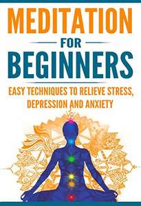 Meditation for Beginners: Easy Techniques to Relieve Stress, Depression & Anxiety and Increase Inner Peace, Kindle Edition @ Amazon