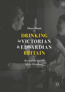 Drinking in Victorian and Edwardian Britain: Beyond the Spectre of the Drunkard Kindle Edition - Amazon