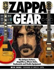 Zappa's Gear: The Unique Guitars, Amplifiers, Effects Units, Keyboards and Studio Equipment by Mick Ekers £22.15 at SpeedyHen