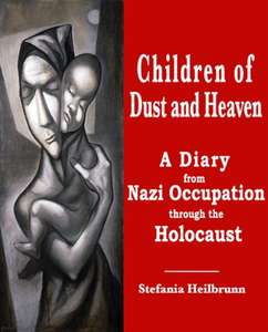 HIstory Non Fiction - Children of Dust and Heaven : A Diary from Nazi Occupation through the Holocaust Kindle Edition - Free @ Amazon