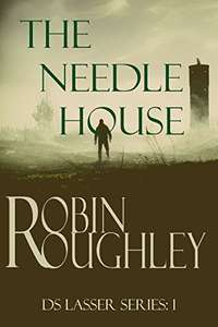 Robin Roughley - The Needle House: A gripping DS Lasser crime thriller Kindle Edition - Free @ Amazon