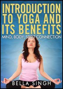 Introduction To Yoga & Its Benefits: The Mind, Body, and Spirit Connection Kindle Edition - Free @ Amazon