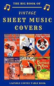 The Big Book of Vintage Sheet Music Covers: A Kindle Coffee Table Book Kindle Edition Free at Amazon