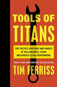 Tools of Titans: The Tactics, Routines, and Habits of Billionaires, Icons, and World-Class Performers @ Amazon Kindle - 99p