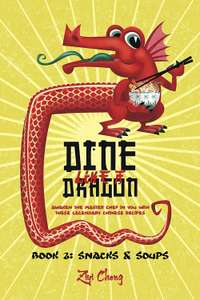 Free (again) ebook:Dine Like a Dragon: Chinese Snacks and Soups: Awaken the Master Chef in you with these Legendary Chinese Recipes @ Amazon