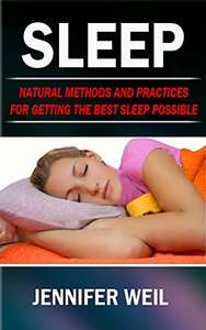 SLEEP Natural Methods and Practices for Getting the Best Sleep Possible Kindle Edition - Free Download @ Amazon