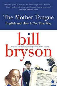 The Mother Tongue: English and How it Got that Way by Bill Bryson - Kindle Edition now 99p @ Amazon