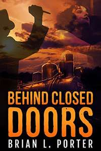 Behind Closed Doors by Brian L. Porter FREE on Kindle @ Amazon