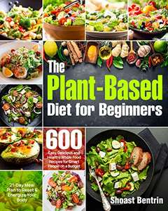 The Plant-Based Diet for Beginners: 600 Easy, Delicious and Healthy Food Recipes for Smart People on a Budget KIndle Edition - Free @ Amazon