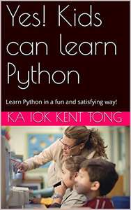 Yes! Kids can learn Python: Learn Python in a fun and satisfying way! [Print Replica] Kindle Edition