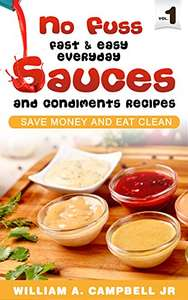 Free Kindle ebook: No Fuss Fast and Easy EveryDay Sauces and Condiments Recipes