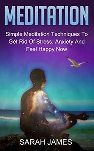 Meditation:: Simple Meditation Techniques To Get Rid Of Stress, Anxiety And Feel Happy Now Kindle Edition - Free @ Amazon