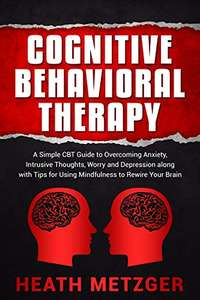 Cognitive Behavioral Therapy: A Simple CBT Guide to Overcoming Anxiety, Intrusive Thoughts,Worry & Depression Kindle Edition - Free @ Amazon