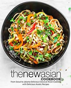 The New Asian Cookbook: From Seoul to Jakarta Delicious Classical Asian Cooking with Delicious Recipes Kindle Edition - Free @ Amazon