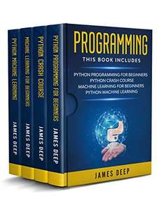 Programming: 4 Books in 1: Python Programming & Crash Course, Machine Learning for Beginners, Python Machine Learning Kindle Edition