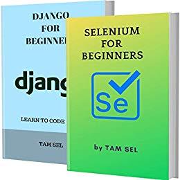 Programming: SELENIUM AND DJANGO FOR BEGINNERS: 2 BOOKS IN 1 - Learn Coding Fast! SELENIUM framework And DJANGO Course Kindle Free @ Amazon