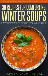 35 Recipes For Comforting Winter Soups – Easy Homemade Soups For Wintertime Kindle Edition - Free @ Amazon