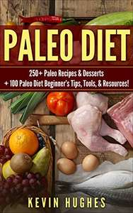 Paleo Diet: 250+ Paleo Recipes & Desserts + Beginners Tips - Kindle Edition now Free @ Amazon